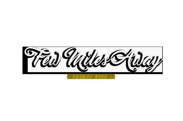 Few Miles Away